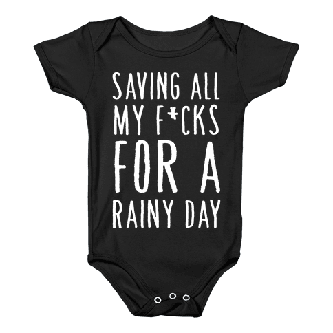 Saving All My F*cks For A Rainy Day Baby Onesy