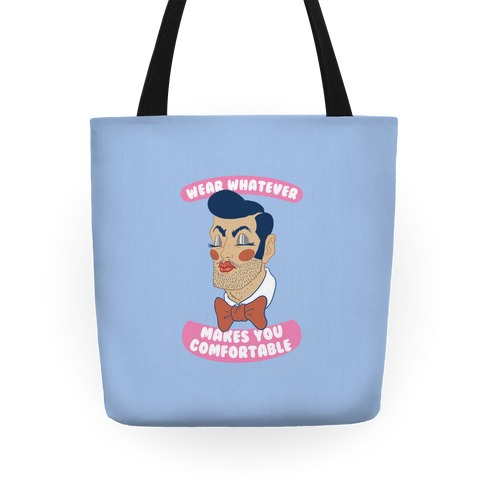 Wear Whatever Makes You Comfortable Tote