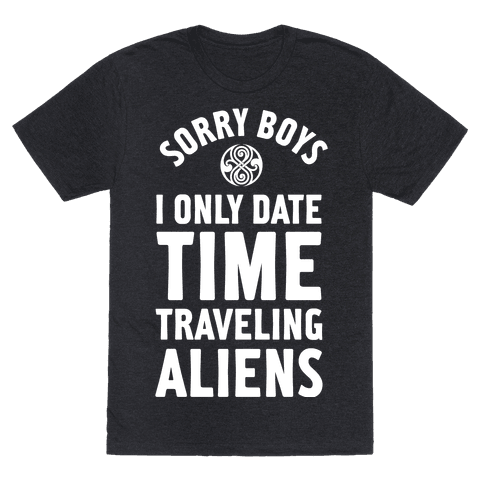 Sorry Boys I Only Date Time Traveling Aliens