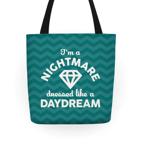 I'm A Nightmare Dressed Like A Daydream Tote