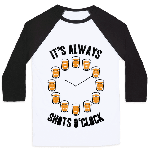 It's Always Shots O'Clock Baseball Tee
