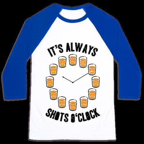 It's Always Shots O'Clock Baseball Tee