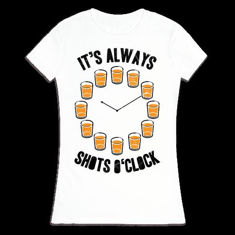 It's Always Shots O'Clock Womens T-Shirt