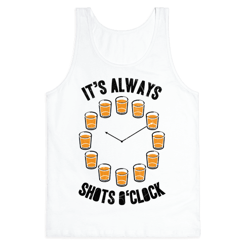 It's Always Shots O'Clock Tank Top