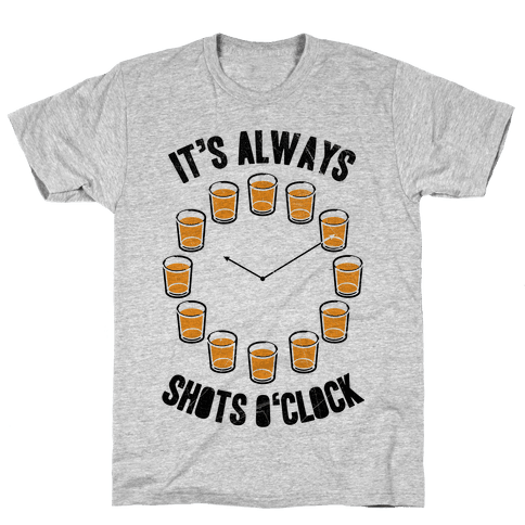 It's Always Shots O'Clock Mens T-Shirt
