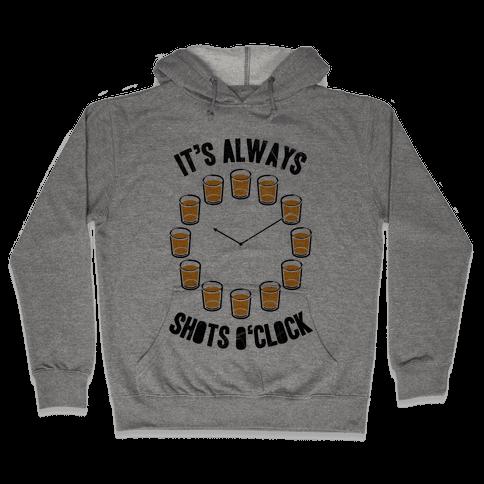 It's Always Shots O'Clock Hooded Sweatshirt