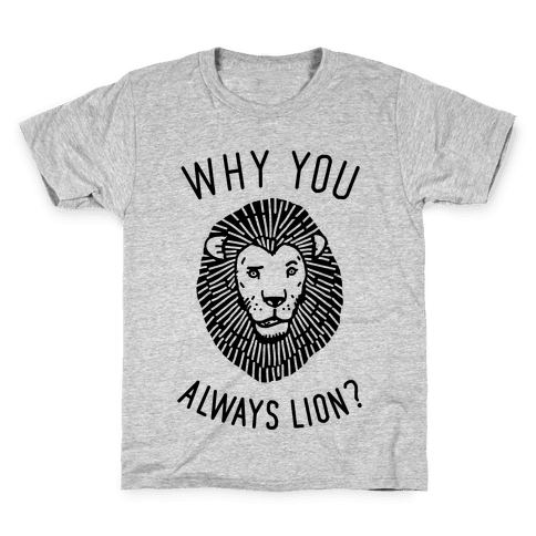 Why You Always Lion Kids T-Shirt