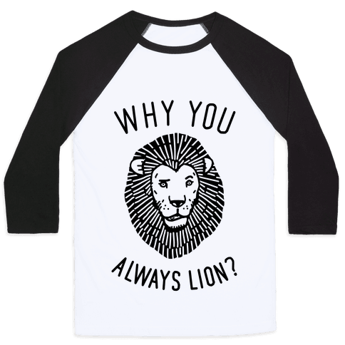 Why You Always Lion Baseball Tee