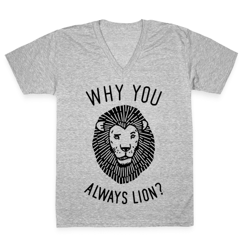 Why You Always Lion V-Neck Tee Shirt