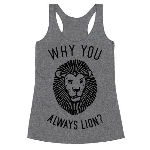 Why You Always Lion Racerback Tank Top