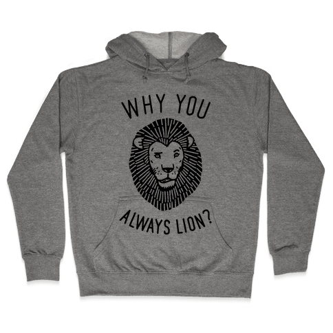 Why You Always Lion Hooded Sweatshirt