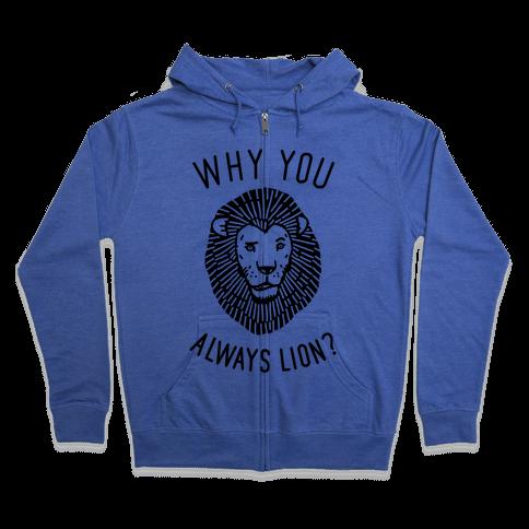 Why You Always Lion Zip Hoodie