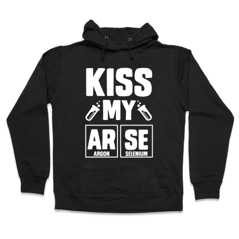 Kiss My ArSe Hooded Sweatshirt