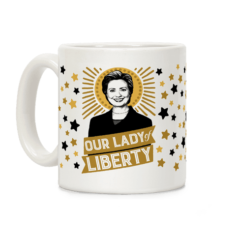 Hillary 2016: Our Lady Of Liberty Coffee Mug