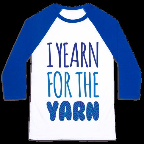 I Yearn For The Yarn Baseball Tee