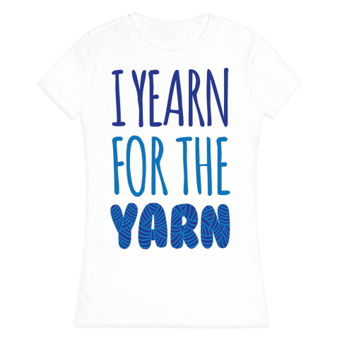 I Yearn For The Yarn Womens T-Shirt