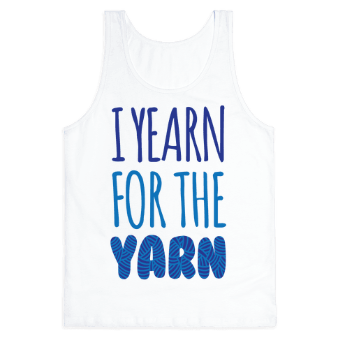 I Yearn For The Yarn Tank Top