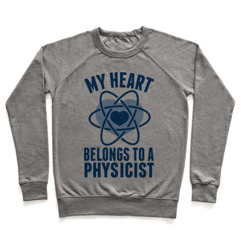 My Heart Belongs to a Physicist Pullover