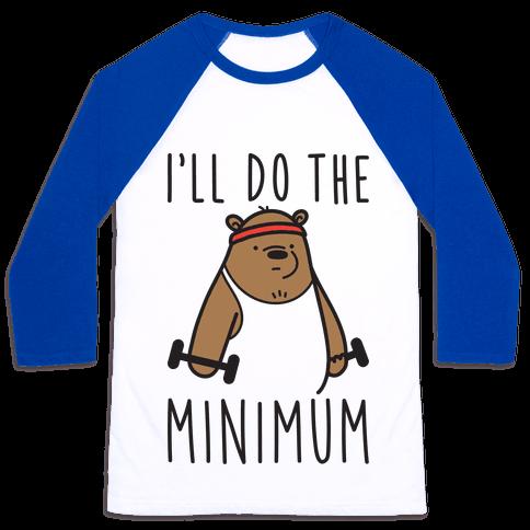 I'll Do The Bear Minimum Baseball Tee