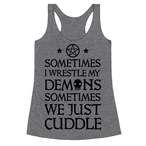 Sometimes I Wrestle My Demons Sometimes We Just Cuddle Racerback Tank Top