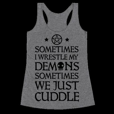 Sometimes I Wrestle My Demons Sometimes We Just Cuddle Racerback Tank Top