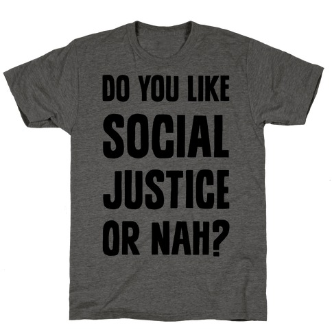 Do You Like Social Justice Or Nah? T-Shirt
