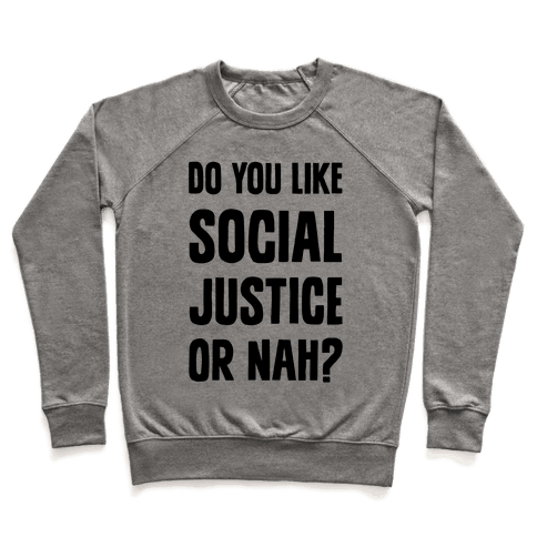 Do You Like Social Justice Or Nah? Pullover