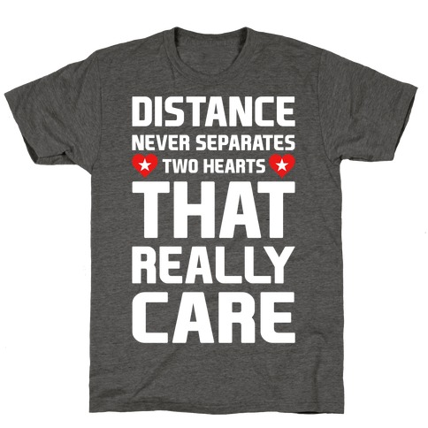 Distance Never Separates Two Hearts That Really Care T-Shirt