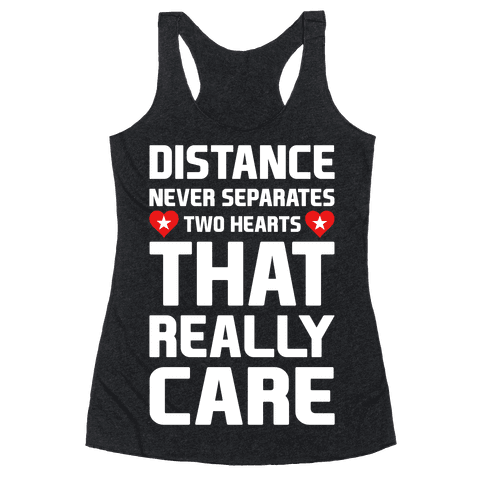 Distance Never Separates Two Hearts That Really Care Racerback Tank Top