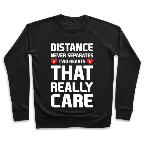 Distance Never Separates Two Hearts That Really Care Pullover