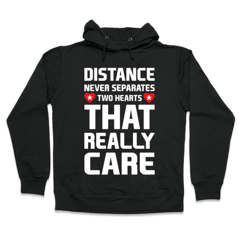 Distance Never Separates Two Hearts That Really Care Hooded Sweatshirt