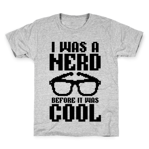 I Was A Nerd Before It Was Cool Kids T-Shirt