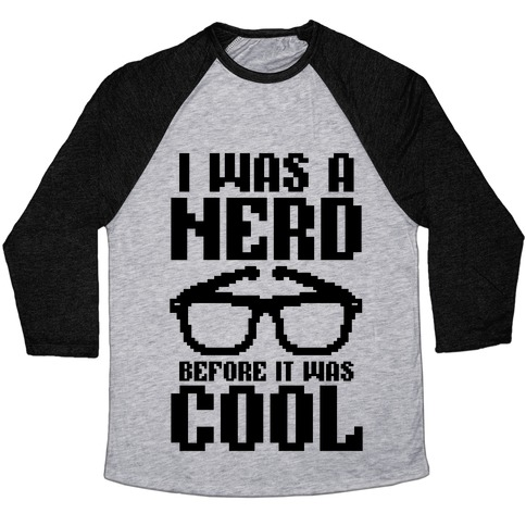 I Was A Nerd Before It Was Cool Baseball Tee
