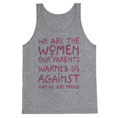We Are The Women Our Parents Warned Us Against Tank Top