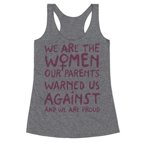 We Are The Women Our Parents Warned Us Against Racerback Tank Top