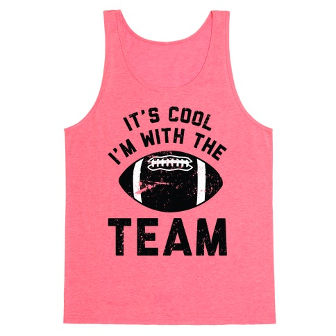 It's Cool I'm With the Team Tank Top
