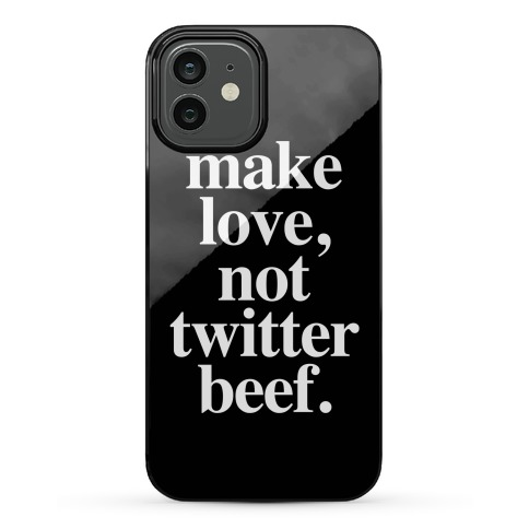 Make Love. Not Twitter Beef Phone Case