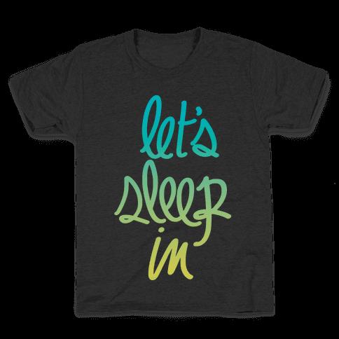Let's Sleep In Kids T-Shirt