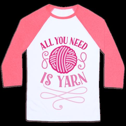 All You Need Is Yarn Baseball Tee