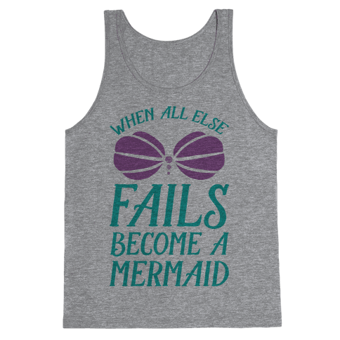 When All Else Fails Become A Mermaid Tank Top