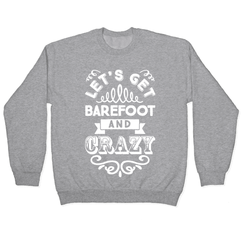 Let's Get Barefoot And Crazy Pullover