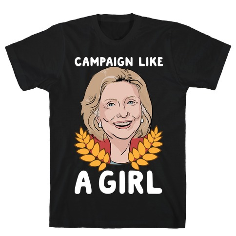 Campaign Like A Girl T-Shirt