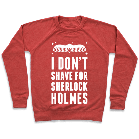 I Don't Shave For Sherlock Holmes Pullover