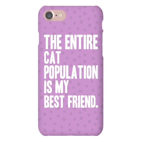 The Entire Cat Population Is My Best Friend Phone Case