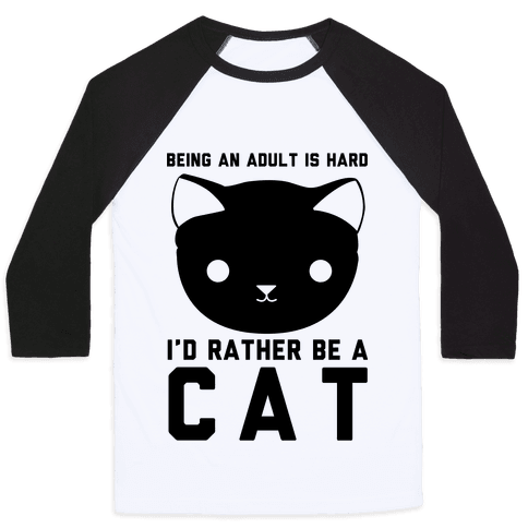 Being an Adult is Hard I'd Rather Be a Cat Baseball Tee