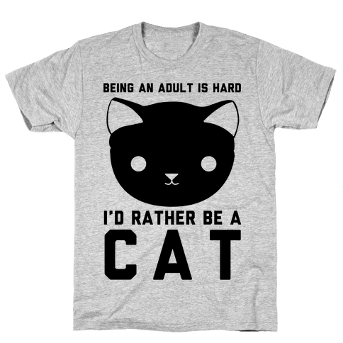 Being an Adult is Hard I'd Rather Be a Cat Mens T-Shirt
