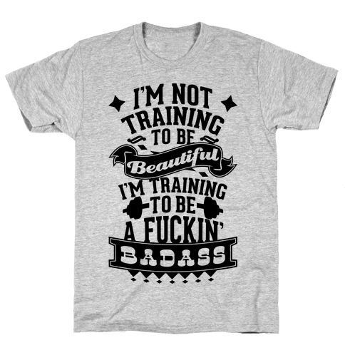 Training to be a F***in' Badass Mens T-Shirt