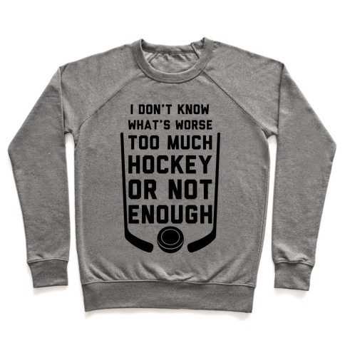 Too Much Hockey Or Not Enough Pullover