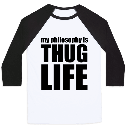 My Philosophy is Thug Life Baseball Tee