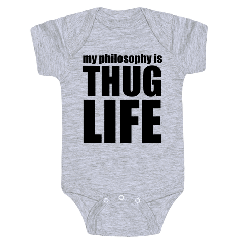My Philosophy is Thug Life Baby Onesy